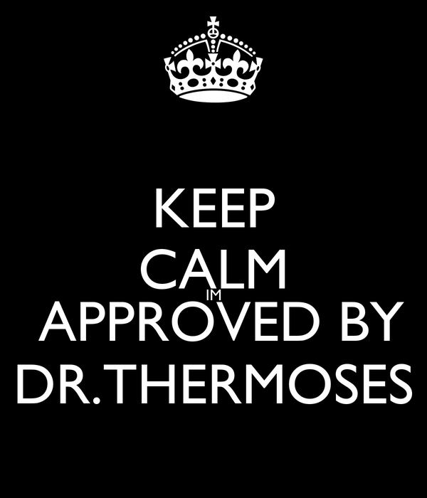 KEEP CALM IM  APPROVED BY DR.THERMOSES