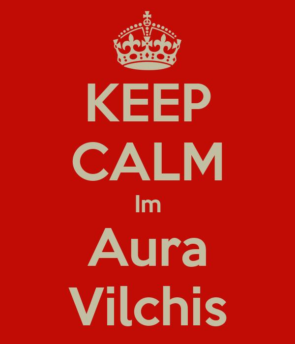 KEEP CALM Im Aura Vilchis