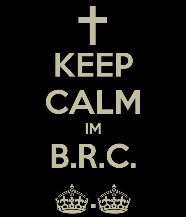 KEEP CALM IM B.R.C. ^.^