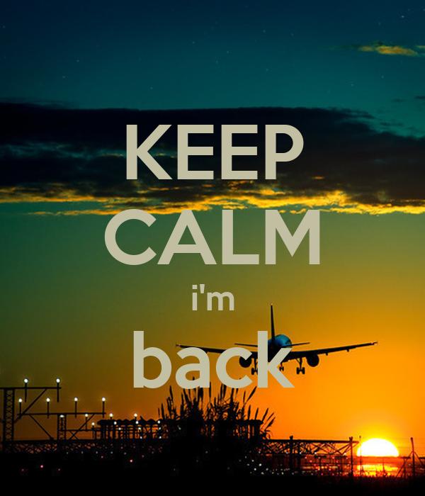 KEEP CALM i'm back