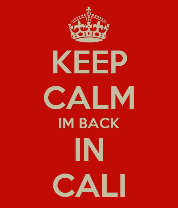 KEEP CALM IM BACK IN CALI