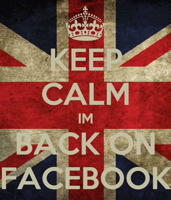 KEEP CALM IM BACK ON FACEBOOK
