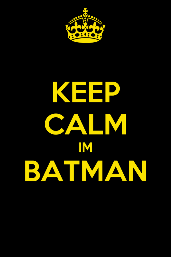 KEEP CALM IM BATMAN