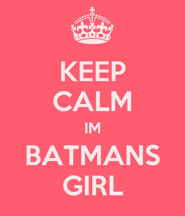 KEEP CALM IM BATMANS GIRL