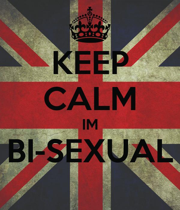 KEEP CALM IM BI-SEXUAL