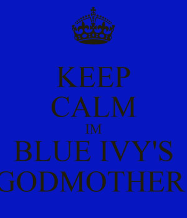 KEEP CALM IM BLUE IVY'S GODMOTHER