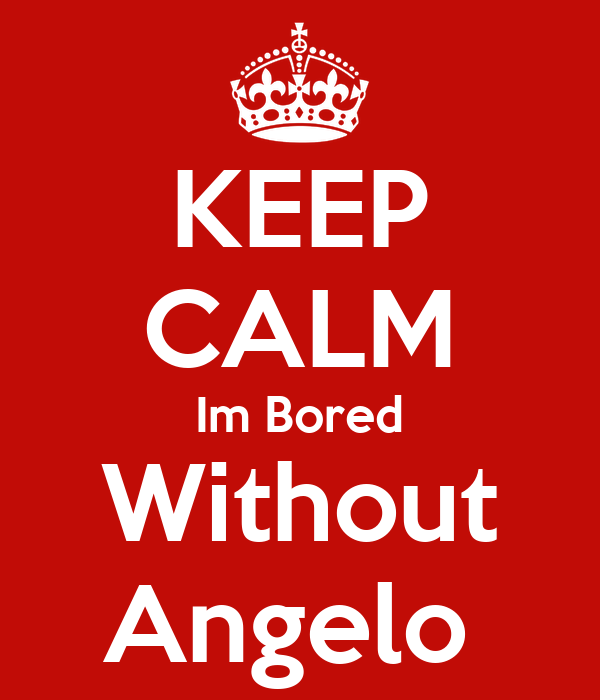 KEEP CALM Im Bored Without Angelo
