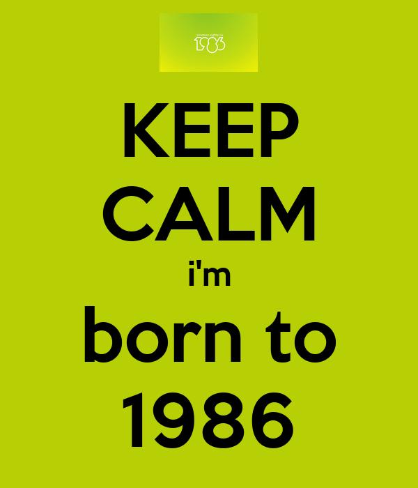 KEEP CALM i'm born to 1986