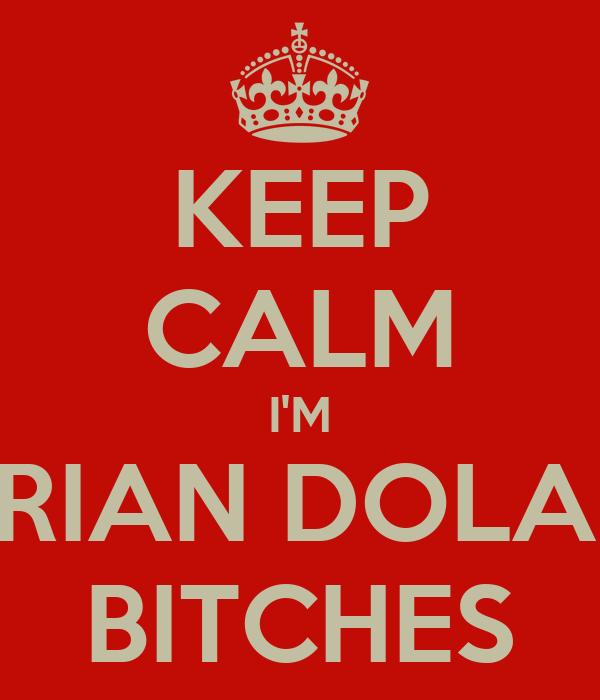 KEEP CALM I'M BRIAN DOLAN BITCHES