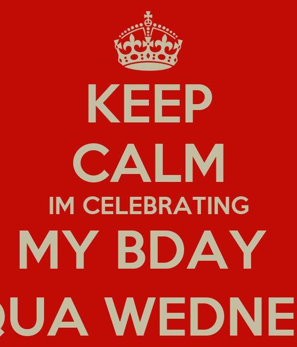 KEEP CALM IM CELEBRATING MY BDAY  @ AQUA WEDNESDAY