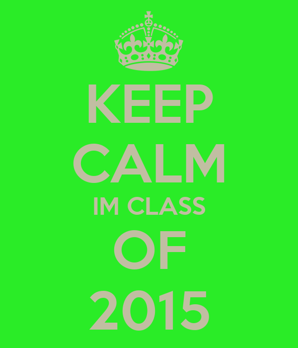 KEEP CALM IM CLASS OF 2015