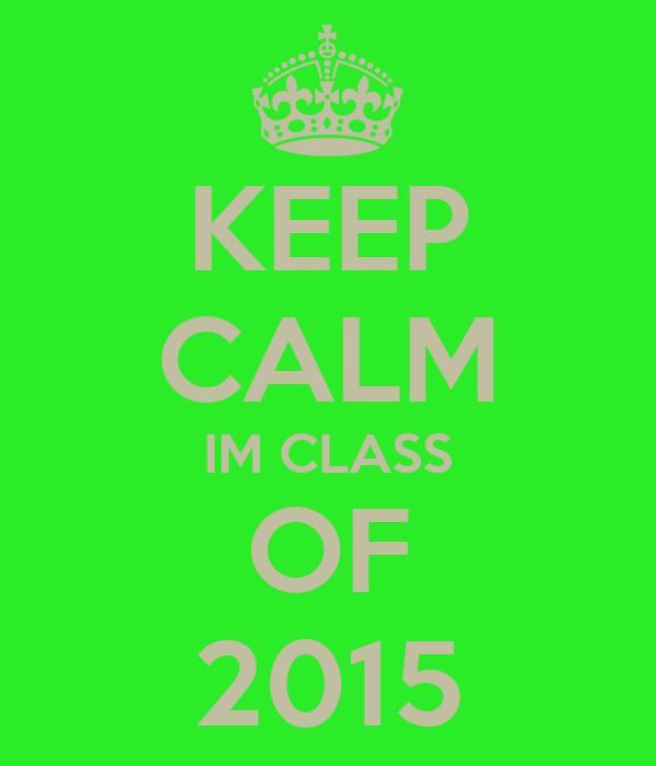 KEEP CALM IM CLASS OF 2015