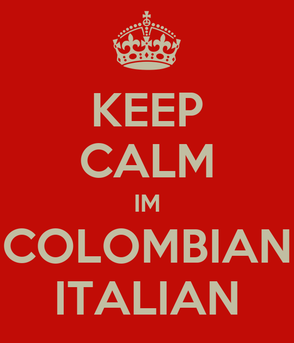 KEEP CALM IM COLOMBIAN ITALIAN