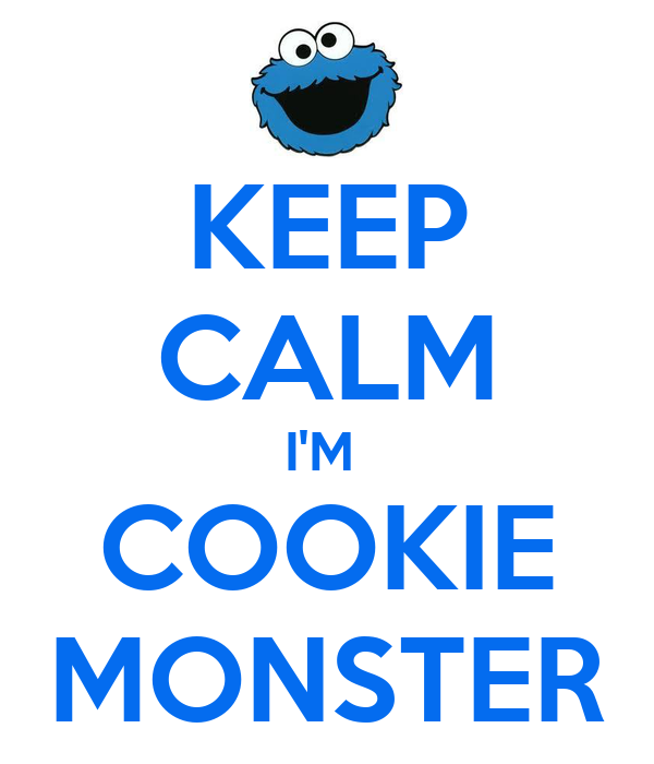 KEEP CALM I'M  COOKIE MONSTER