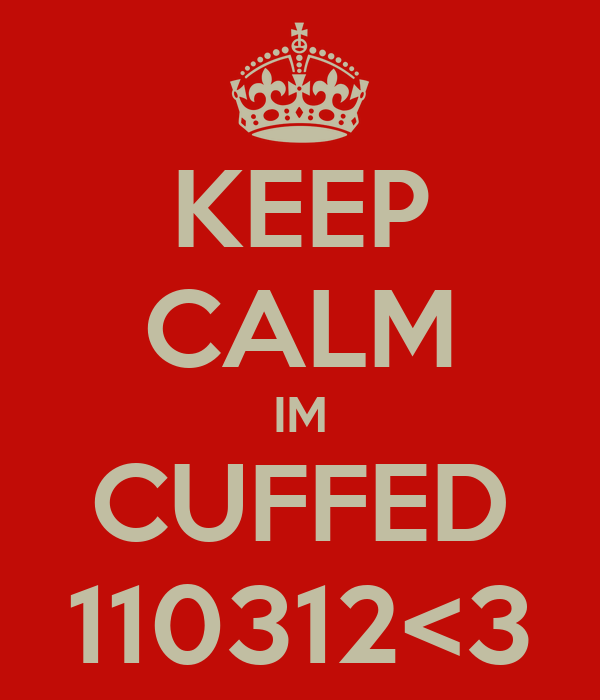 KEEP CALM IM CUFFED 110312<3