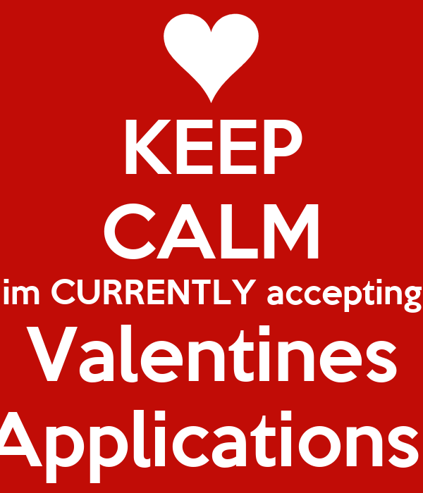 KEEP CALM im CURRENTLY accepting Valentines Applications
