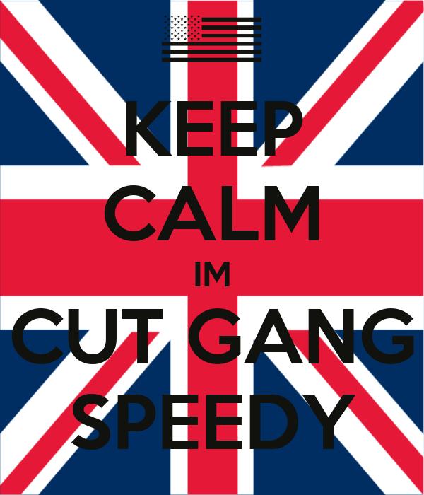 KEEP CALM IM CUT GANG SPEEDY