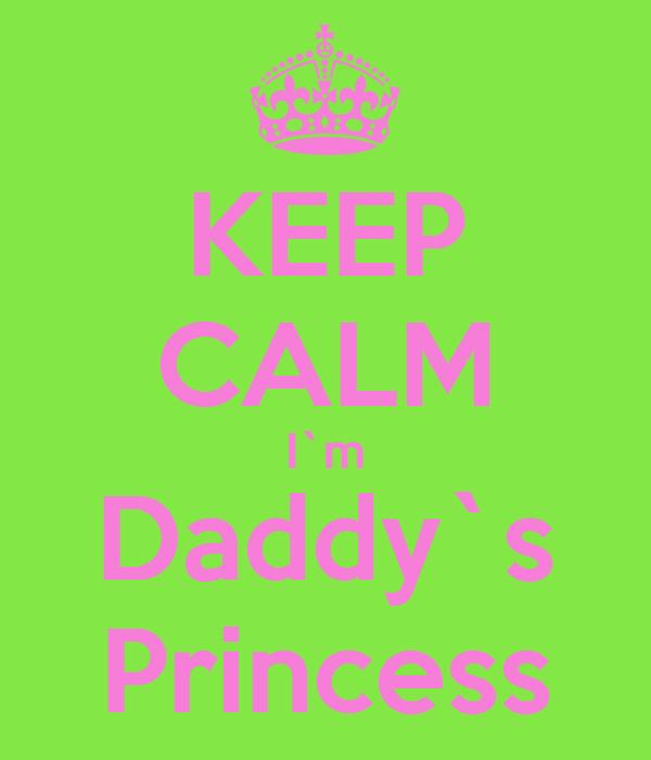 KEEP CALM I`m Daddy`s Princess