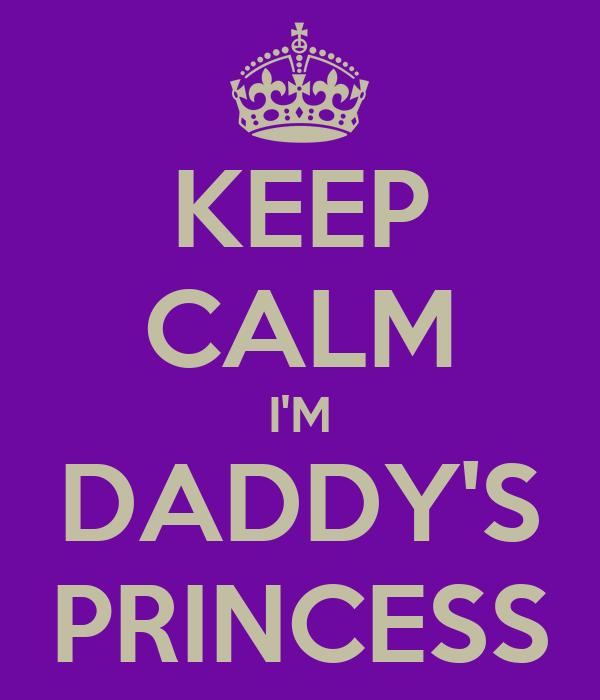 KEEP CALM I'M DADDY'S PRINCESS