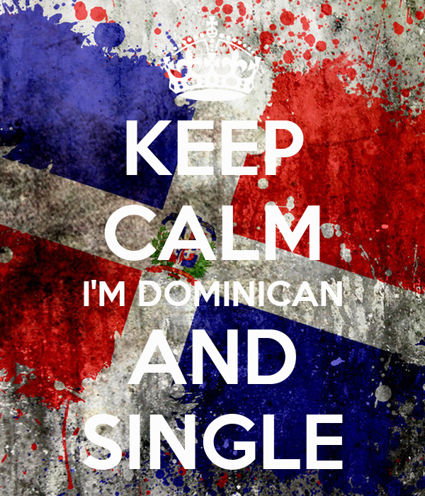 KEEP CALM I'M DOMINICAN AND SINGLE