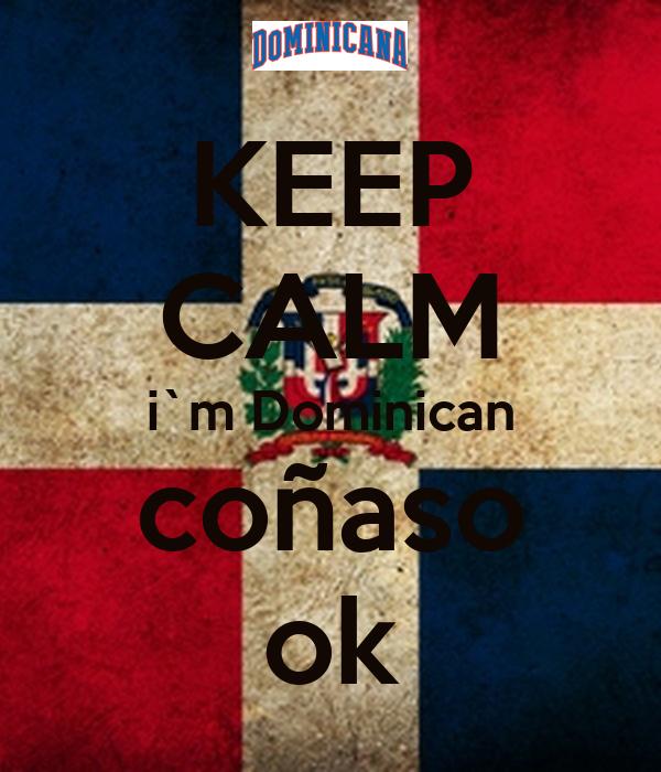 KEEP CALM i`m Dominican coñaso ok