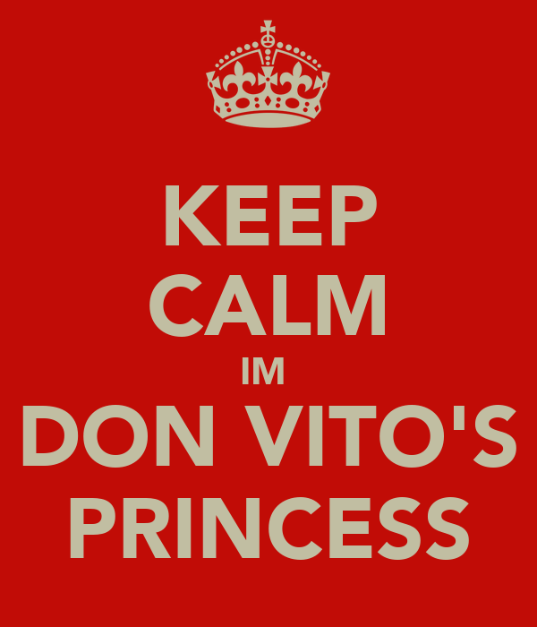 KEEP CALM IM  DON VITO'S PRINCESS