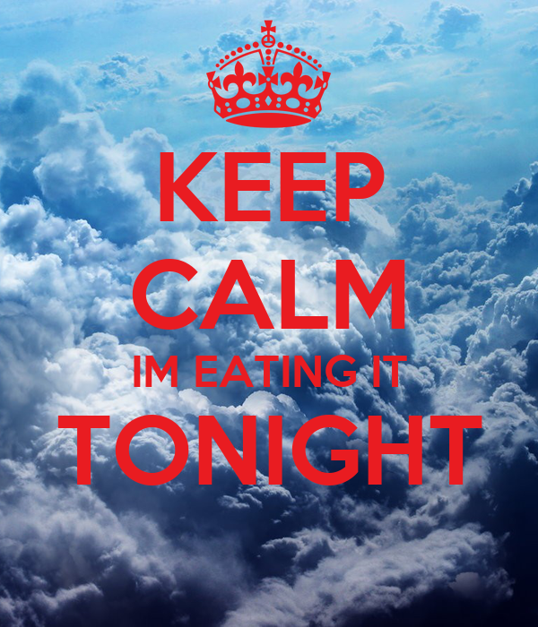 Keep calm im eating it tonight poster tae keep calm o for Something different to eat tonight