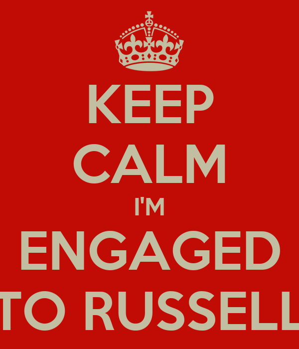 KEEP CALM I'M ENGAGED TO RUSSELL