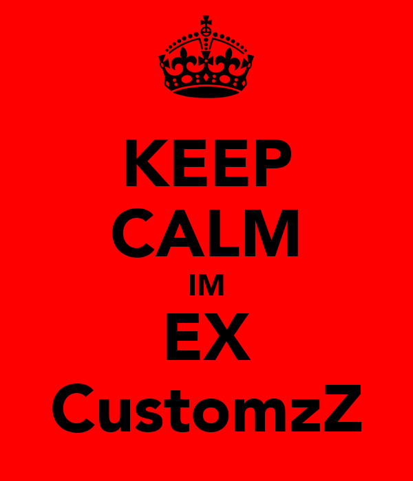 KEEP CALM IM EX CustomzZ