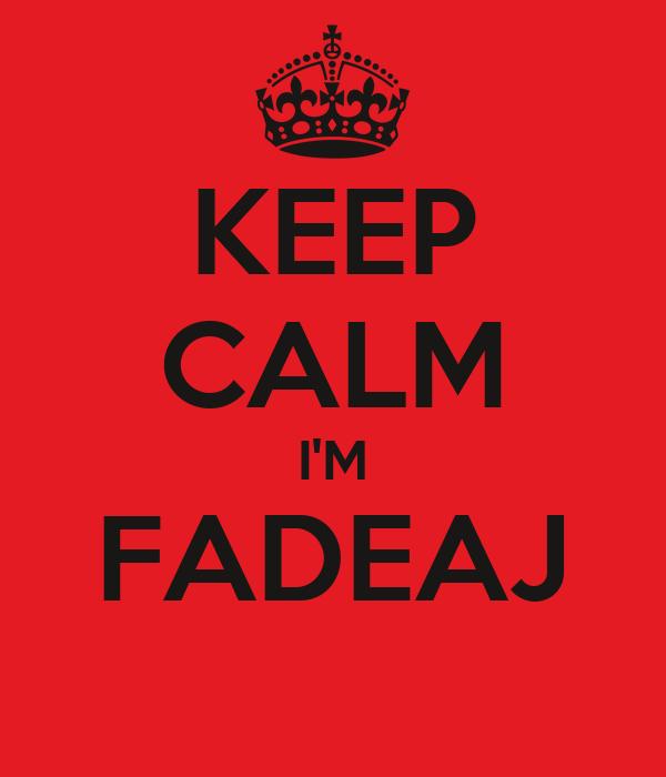 KEEP CALM I'M FADEAJ