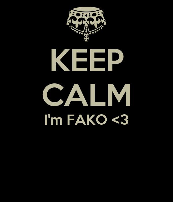 KEEP CALM I'm FAKO <3
