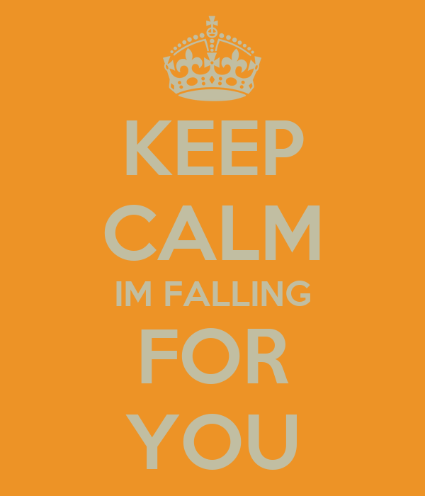 KEEP CALM IM FALLING FOR YOU