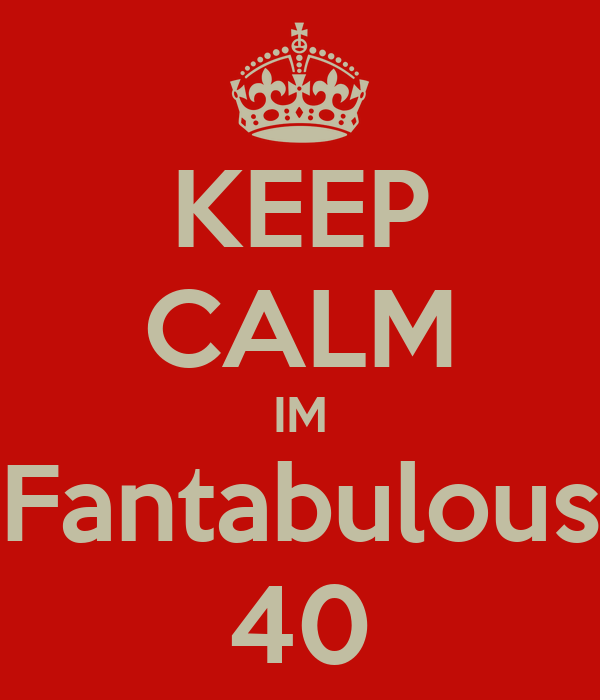 KEEP CALM IM Fantabulous 40