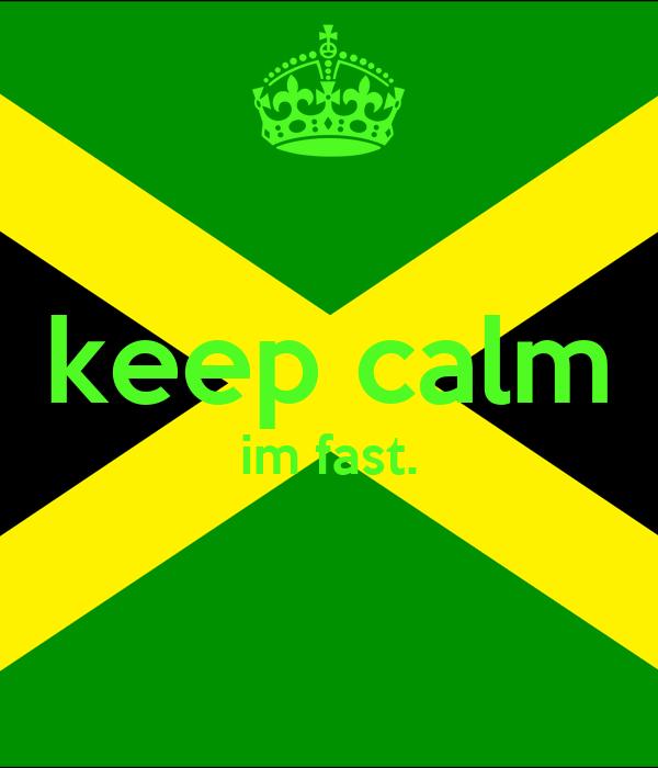 keep calm im fast.