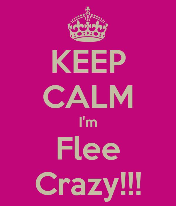 KEEP CALM I'm Flee Crazy!!!