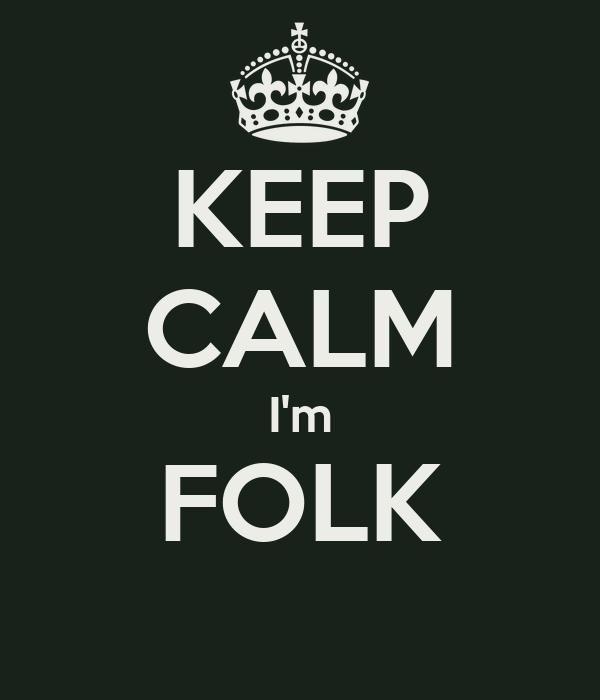 KEEP CALM I'm FOLK
