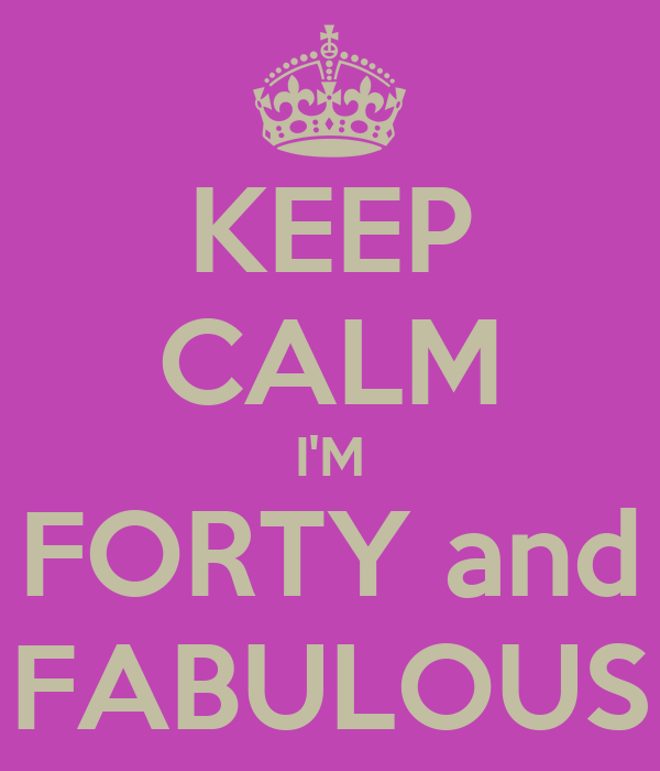 KEEP CALM I'M FORTY and FABULOUS