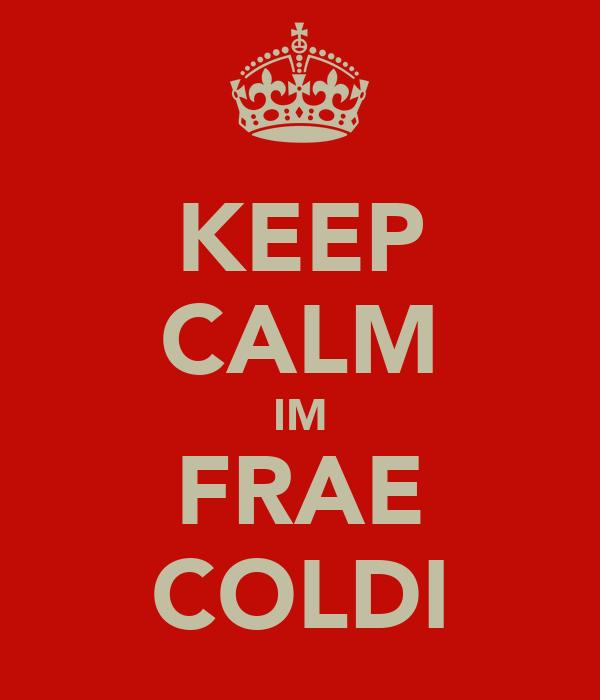 KEEP CALM IM FRAE COLDI