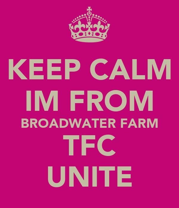 KEEP CALM IM FROM BROADWATER FARM TFC UNITE