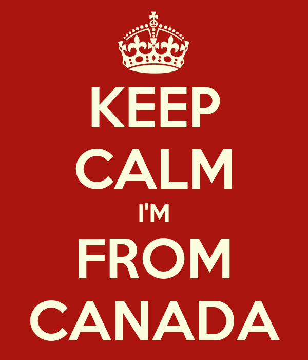 KEEP CALM I'M FROM CANADA