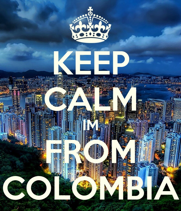 KEEP CALM IM FROM COLOMBIA