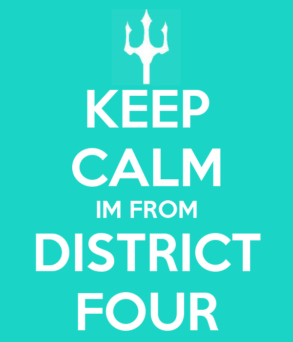 KEEP CALM IM FROM DISTRICT FOUR