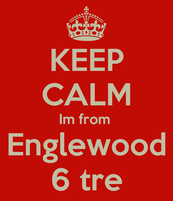 KEEP CALM Im from  Englewood 6 tre