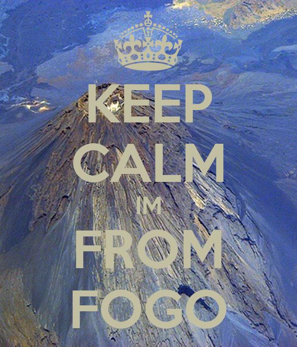 KEEP CALM IM FROM FOGO