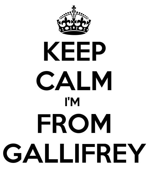 KEEP CALM I'M  FROM GALLIFREY