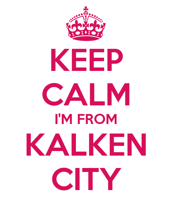 KEEP CALM I'M FROM KALKEN CITY
