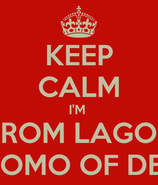 KEEP CALM I'M  FROM LAGOS OLUOMO OF DERBY