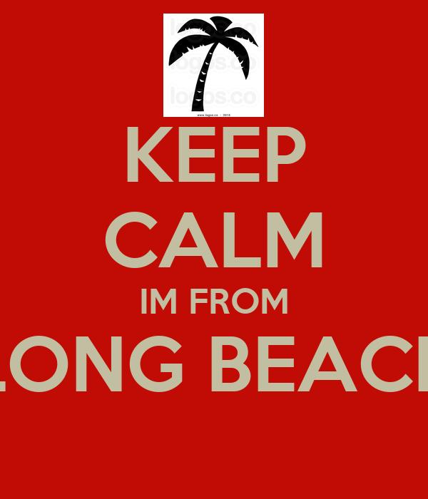 KEEP CALM IM FROM LONG BEACH