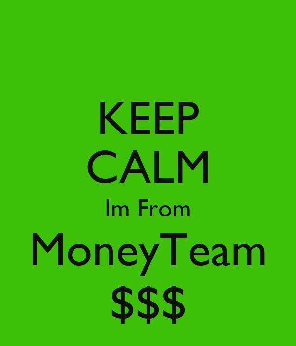 KEEP CALM Im From MoneyTeam $$$