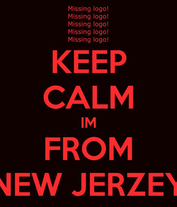 KEEP CALM IM FROM NEW JERZEY